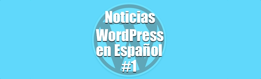 Noticias WordPress en Español programa 1