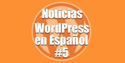 Noticias WordPress en Español, programa 5