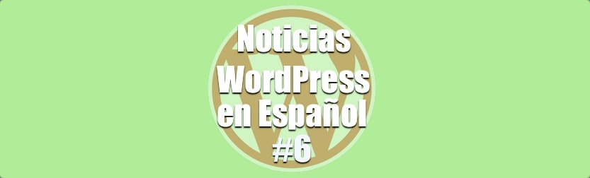 Noticias WordPress en Español, programa 6