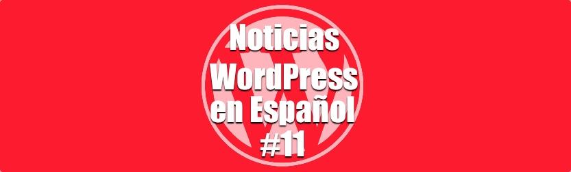 Noticias WordPress en Español, programa 11