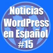 Noticias WordPress en Español, programa numero 15