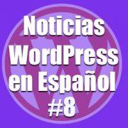 Noticias WordPress en Español, programa 8