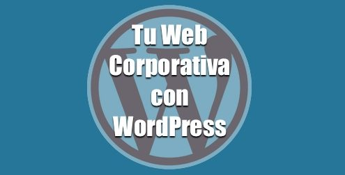 Como crear tu web corporativa con WordPress