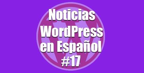 NOTICIAS WORDPRESS EN ESPAÑOL, PROGRAMA NÚMERO 17