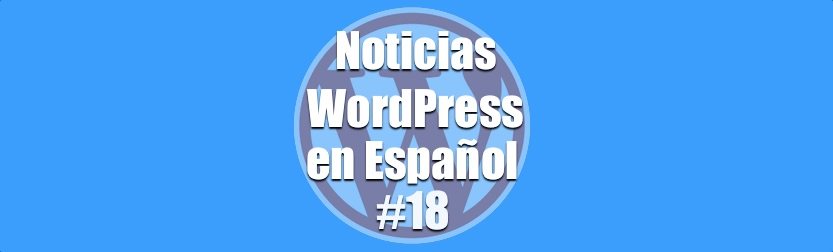 Noticias WordPress en Español programa 18