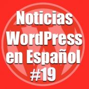 Noticias WordPress en Español, programa 19