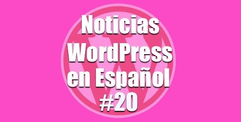 Noticias WordPress en Español, programa 20