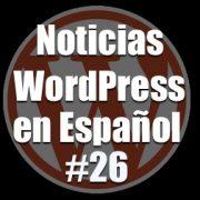 Noticias WordPress en Español, programa 26