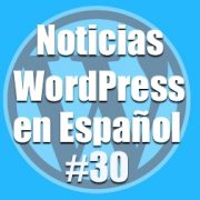 WordPress 4.8 RC 2 disponible, Noticias WordPress en Español, programa 30