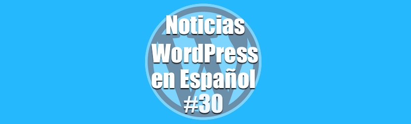 WordPress 4.8 RC 2 disponible, Noticias WordPress en Español, programa 30