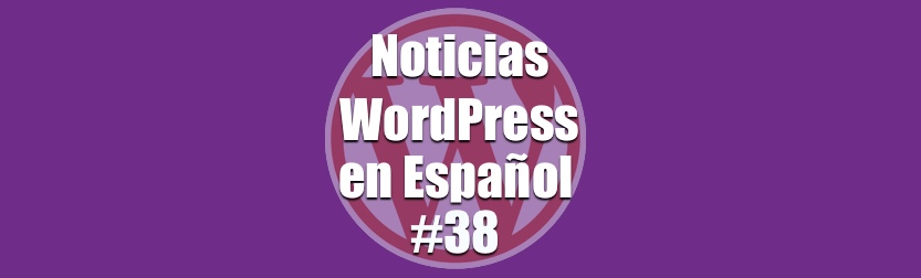 noticias WordPress en español programa 38