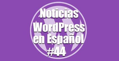 Programa 44 de Noticias WordPress en Español