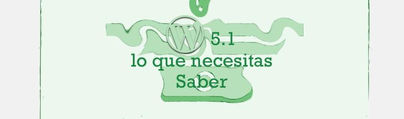 WordPress 5.1 lo que necesitas saber